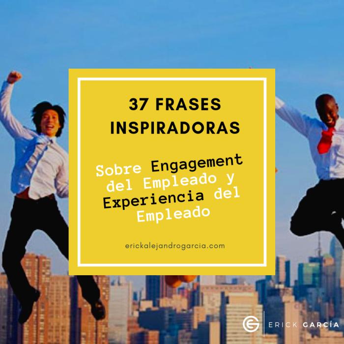 37 Frases sobre Engagement del Empleado