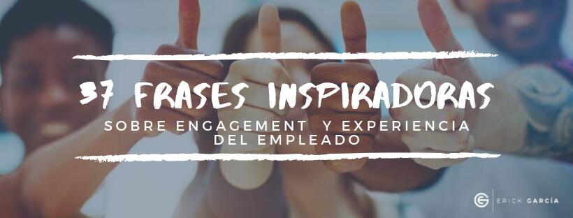 37 frases sobre Experiencia y Compromiso del Empleado